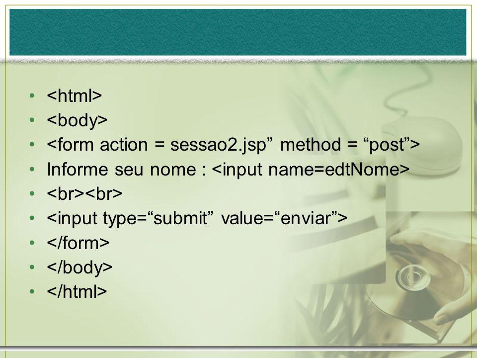 Sessao2.jsp <% session.putValue(nome,request.getParameter(edtNome)); %> //sessao gravada Com o parâmetro que nos foi enviado pelo formulário, criaremos uma nova sessão chamada nome, contendo esse valor.