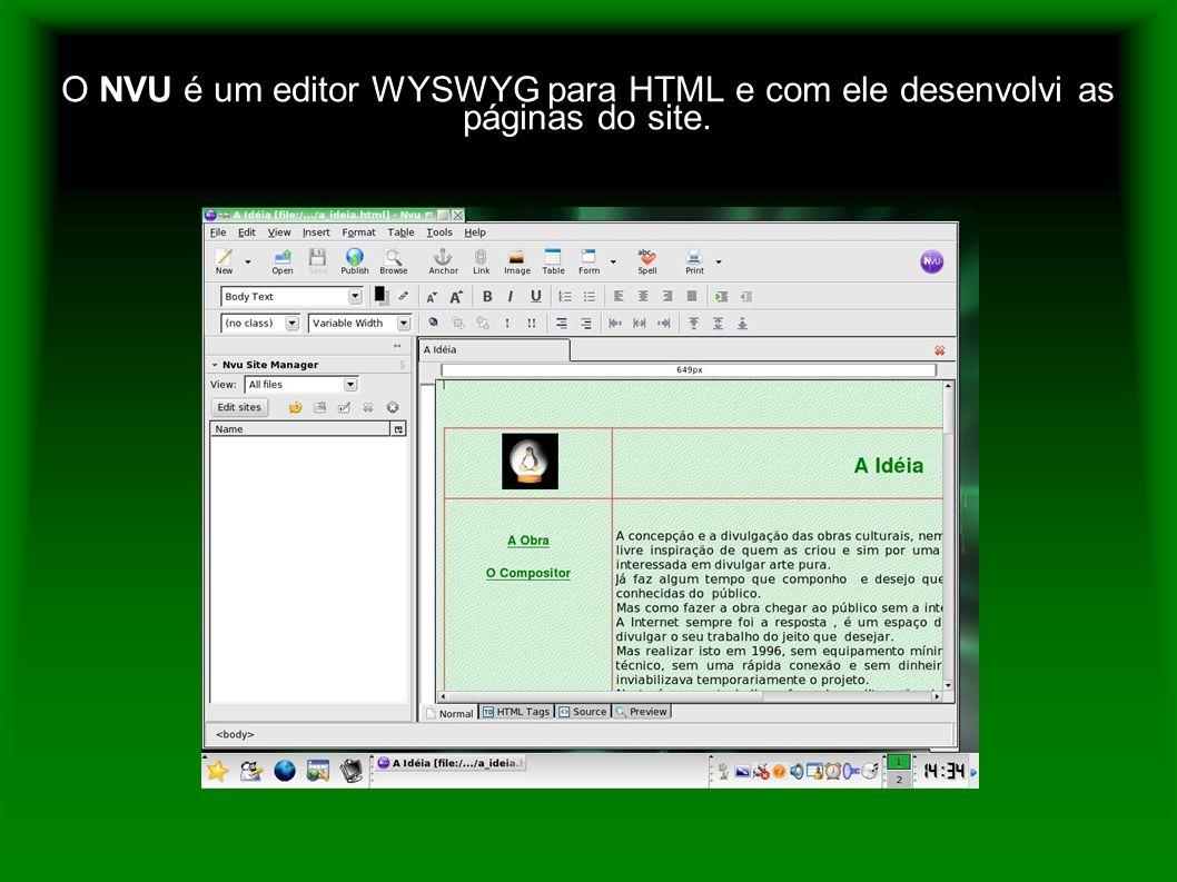 O NVU é um editor WYSWYG para HTML e com ele desenvolvi as páginas do site.