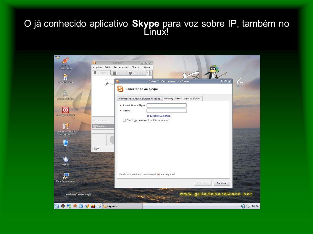 O já conhecido aplicativo Skype para voz sobre IP, também no Linux!