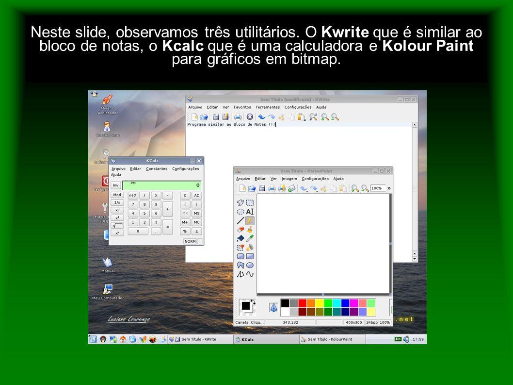 Neste slide, observamos três utilitários. O Kwrite que é similar ao bloco de notas, o Kcalc que é uma calculadora e Kolour Paint para gráficos em bitm