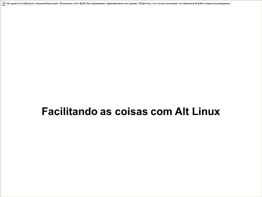 Facilitando as coisas com Alt Linux