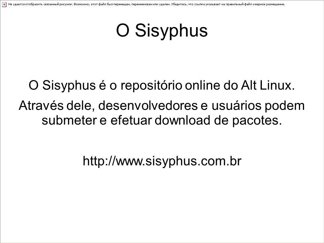 O Sisyphus O Sisyphus é o repositório online do Alt Linux. Através dele, desenvolvedores e usuários podem submeter e efetuar download de pacotes. http