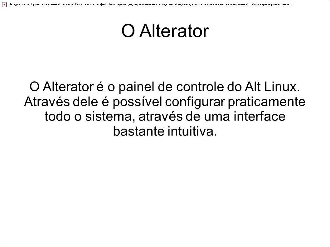 O Alterator O Alterator é o painel de controle do Alt Linux. Através dele é possível configurar praticamente todo o sistema, através de uma interface