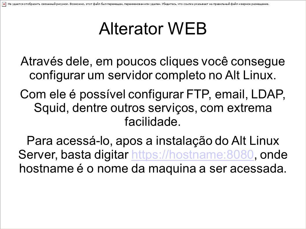Alterator WEB Através dele, em poucos cliques você consegue configurar um servidor completo no Alt Linux. Com ele é possível configurar FTP, email, LD