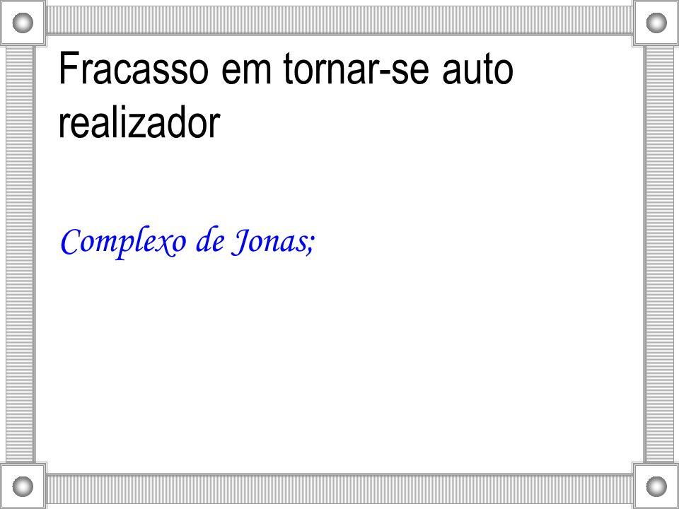 Fracasso em tornar-se auto realizador Complexo de Jonas;