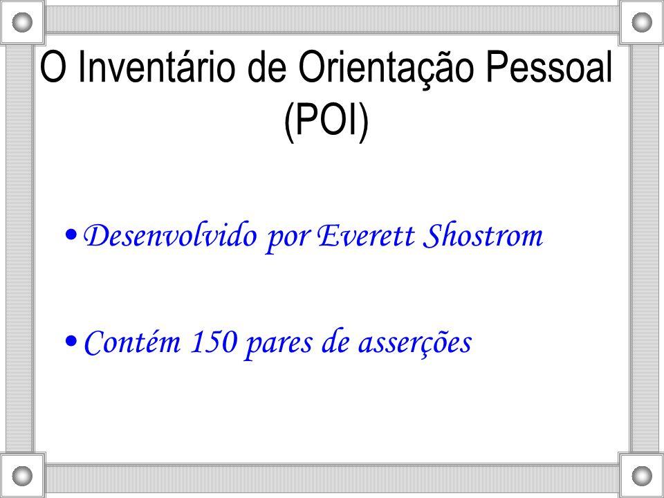 O Inventário de Orientação Pessoal (POI) Desenvolvido por Everett Shostrom Contém 150 pares de asserções
