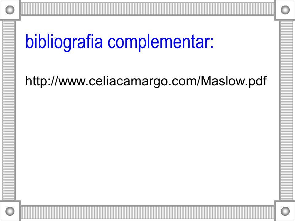 bibliografia complementar: http://www.celiacamargo.com/Maslow.pdf