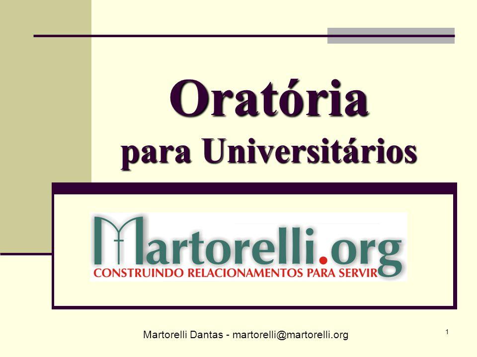 Martorelli Dantas - martorelli@martorelli.org 1 Oratória para Universitários