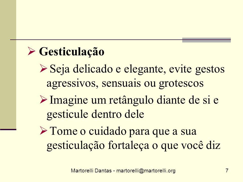 Martorelli Dantas - martorelli@martorelli.org7 Gesticulação Seja delicado e elegante, evite gestos agressivos, sensuais ou grotescos Imagine um retâng