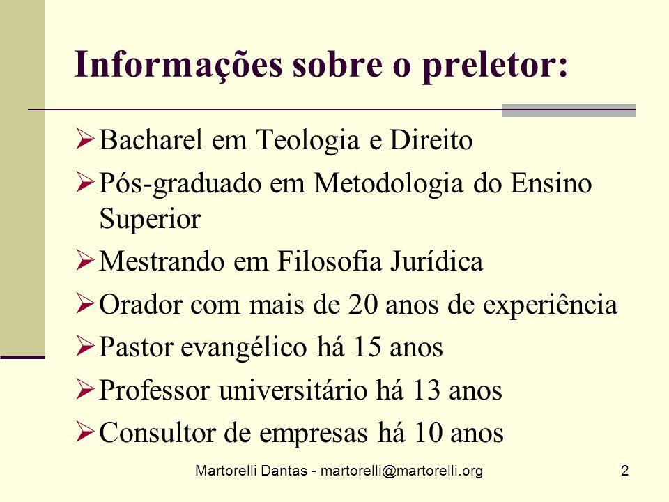 Martorelli Dantas - martorelli@martorelli.org2 Informações sobre o preletor: Bacharel em Teologia e Direito Pós-graduado em Metodologia do Ensino Supe