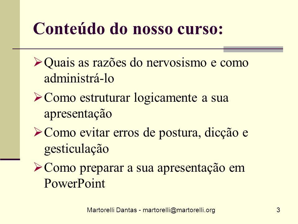 Martorelli Dantas - martorelli@martorelli.org3 Conteúdo do nosso curso: Quais as razões do nervosismo e como administrá-lo Como estruturar logicamente