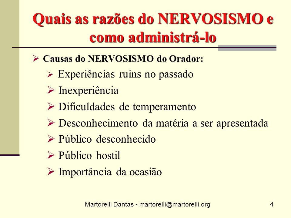 Martorelli Dantas - martorelli@martorelli.org4 Quais as razões do NERVOSISMO e como administrá-lo Causas do NERVOSISMO do Orador: Experiências ruins n