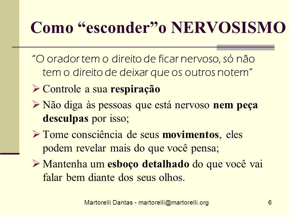 Martorelli Dantas - martorelli@martorelli.org6 Como escondero NERVOSISMO O orador tem o direito de ficar nervoso, só não tem o direito de deixar que o