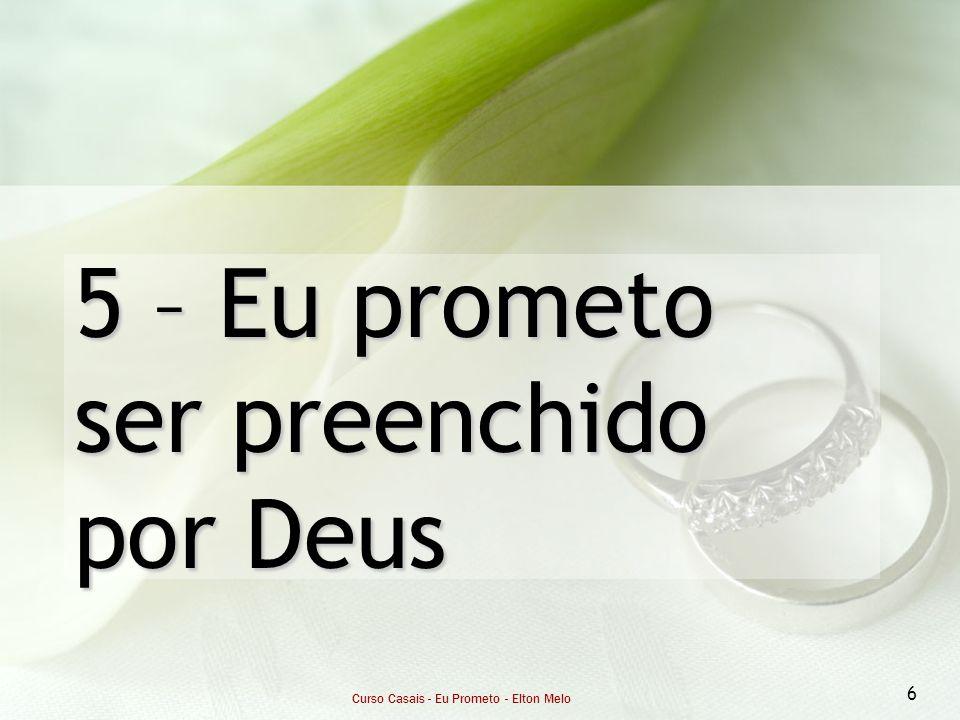 Curso Casais - Eu Prometo - Elton Melo 6 5 – Eu prometo ser preenchido por Deus