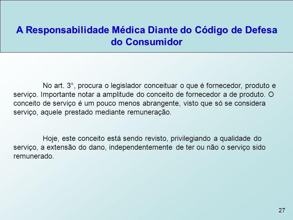 27 No art.3°, procura o legislador conceituar o que é fornecedor, produto e serviço.