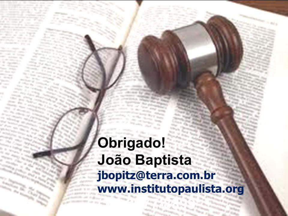 Obrigado! João Baptista jbopitz@terra.com.br www.institutopaulista.org (11) 2977-8899