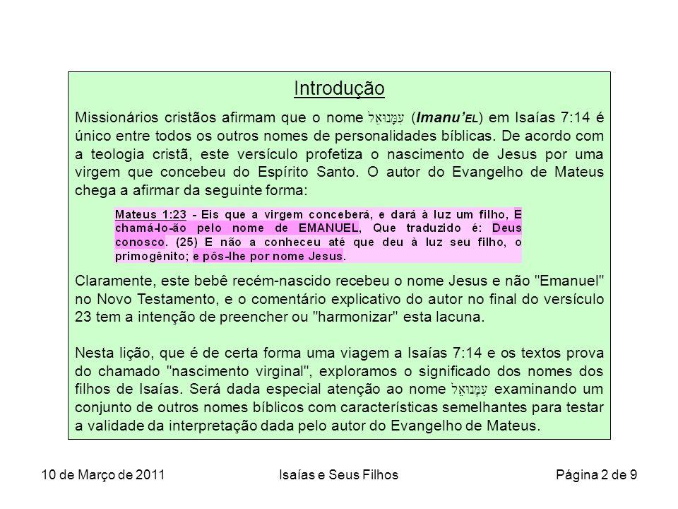 10 de Março de 2011Isaías e Seus Filhos Página 2 de 9 Introdução Missionários cristãos afirmam que o nome עִמָּנוּאֵל (Imanu EL ) em Isaías 7:14 é úni
