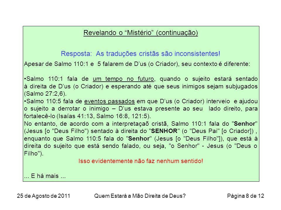 Revelando o Mistério (continuação) Resposta: As traduções cristãs são inconsistentes! Apesar de Salmo 110:1 e 5 falarem de Dus (o Criador), seu contex