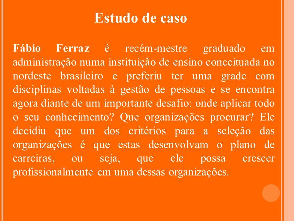 Estudo de caso Fábio Ferraz é recém-mestre graduado em administração numa instituição de ensino conceituada no nordeste brasileiro e preferiu ter uma