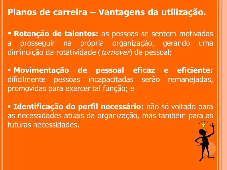 Planos de carreira – Vantagens da utilização. Retenção de talentos: as pessoas se sentem motivadas a prosseguir na própria organização, gerando uma di