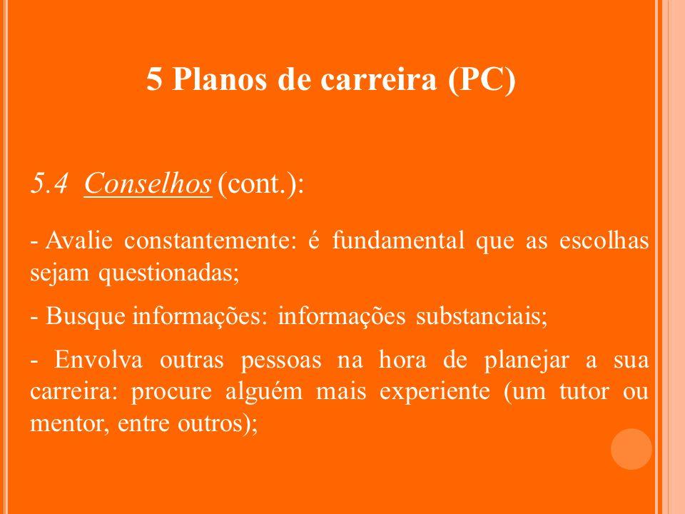 5 Planos de carreira (PC) 5.4 Conselhos (cont.): - Avalie constantemente: é fundamental que as escolhas sejam questionadas; - Busque informações: info