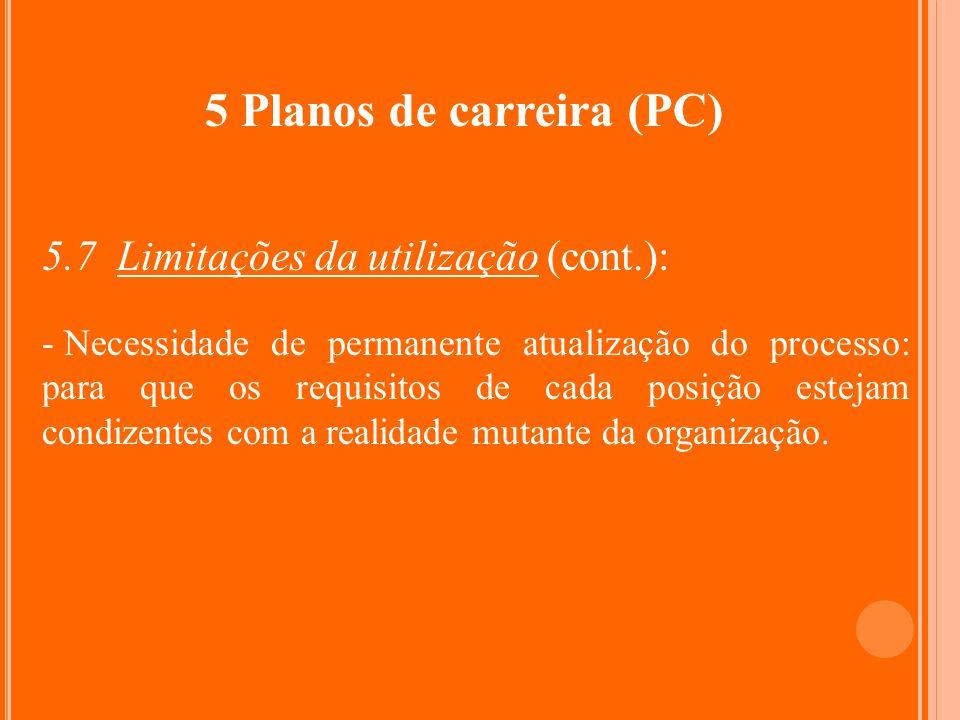5 Planos de carreira (PC) 5.7 Limitações da utilização (cont.): - Necessidade de permanente atualização do processo: para que os requisitos de cada po