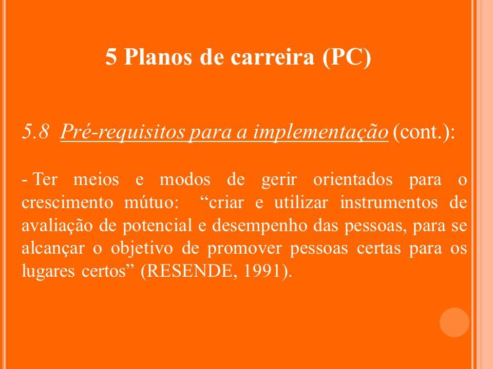 5 Planos de carreira (PC) 5.8 Pré-requisitos para a implementação (cont.): - Ter meios e modos de gerir orientados para o crescimento mútuo: criar e u