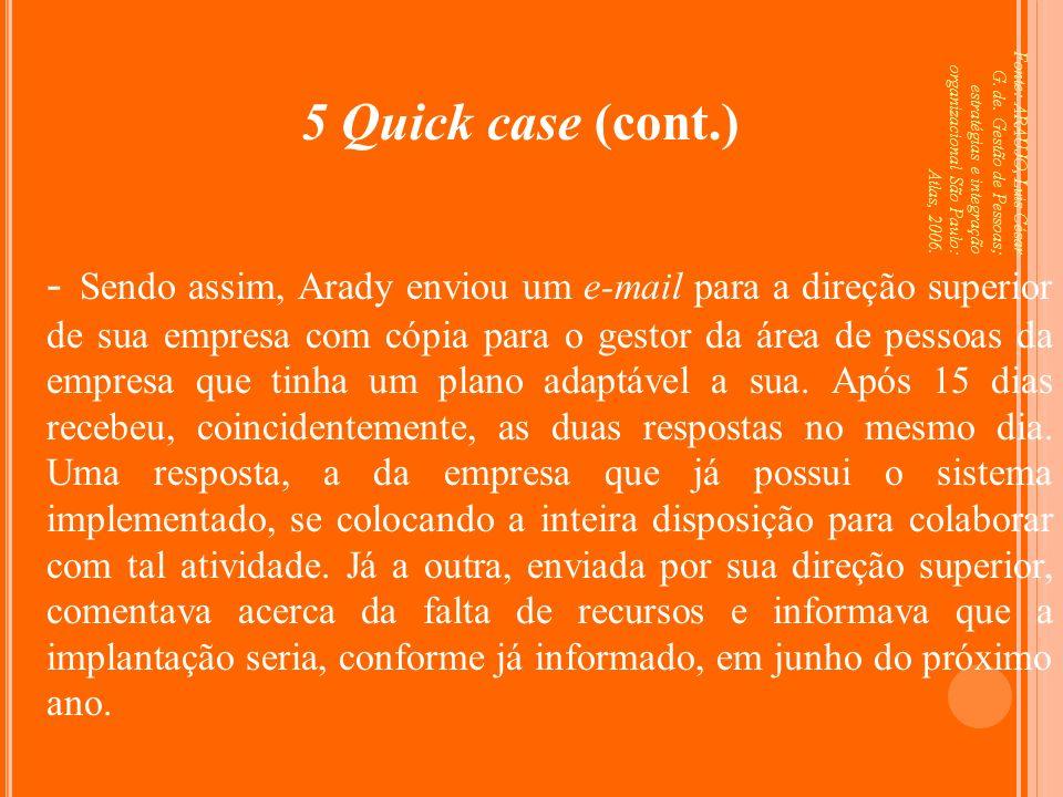 Fonte: ARAUJO, Luis César G. de. Gestão de Pessoas; estratégias e integração organizacional São Paulo: Atlas, 2006. 5 Quick case (cont.) - Sendo assim