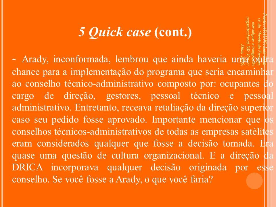 Fonte: ARAUJO, Luis César G. de. Gestão de Pessoas; estratégias e integração organizacional São Paulo: Atlas, 2006. 5 Quick case (cont.) - Arady, inco