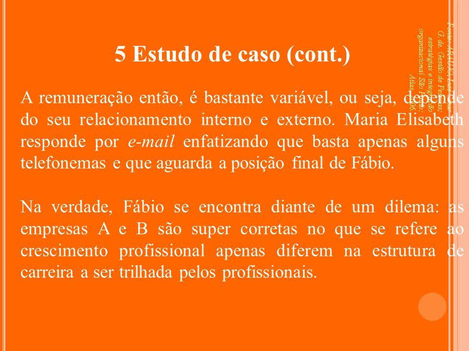 Fonte: ARAUJO, Luis César G. de. Gestão de Pessoas; estratégias e integração organizacional São Paulo: Atlas, 2006. 5 Estudo de caso (cont.) A remuner