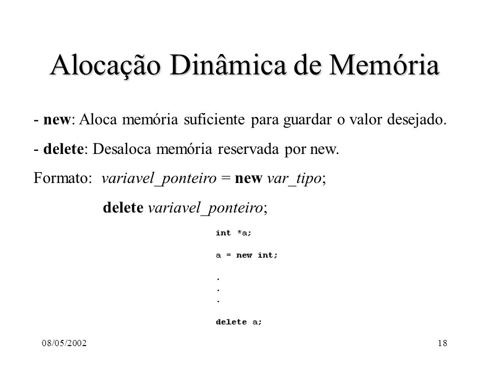 08/05/200218 Alocação Dinâmica de Memória - new: Aloca memória suficiente para guardar o valor desejado.