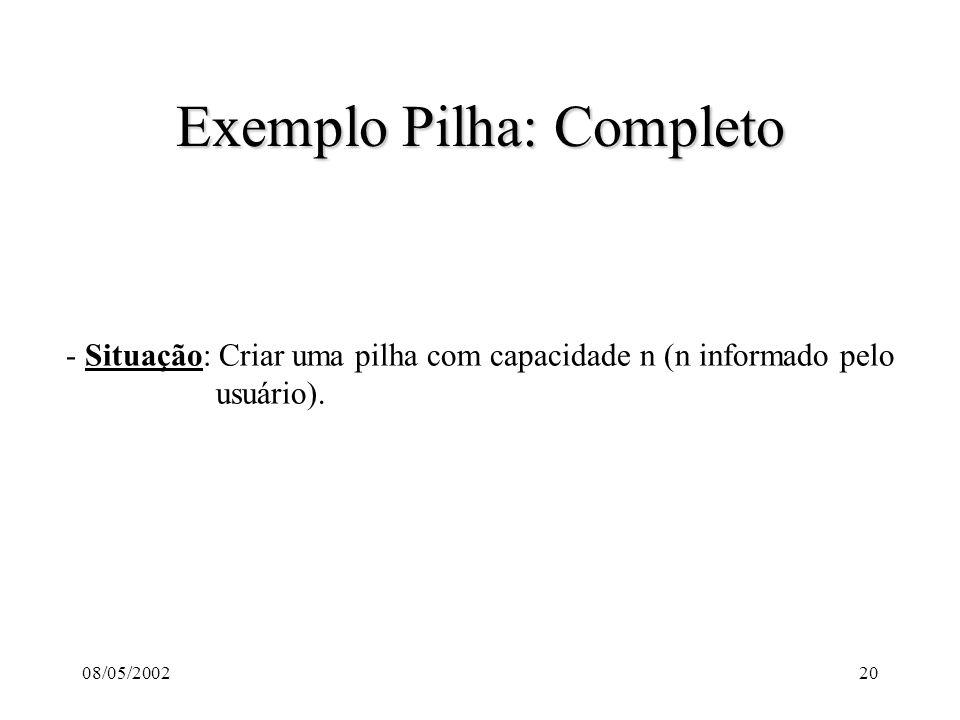08/05/200220 Exemplo Pilha: Completo - Situação: Criar uma pilha com capacidade n (n informado pelo usuário).