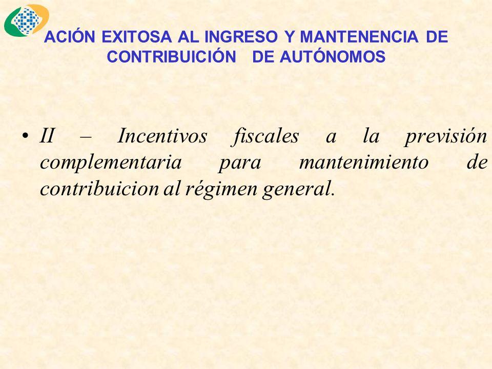 ACIÓN EXITOSA AL INGRESO Y MANTENENCIA DE CONTRIBUICIÓN DE AUTÓNOMOS II – Incentivos fiscales a la previsión complementaria para mantenimiento de contribuicion al régimen general.