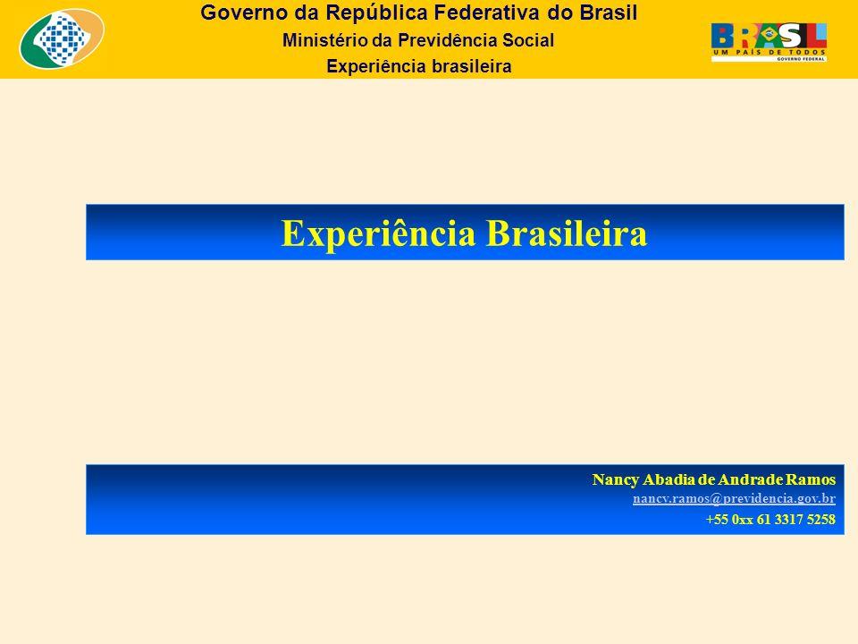 Governo da República Federativa do Brasil Ministério da Previdência Social Experiência brasileira Experiência Brasileira Nancy Abadia de Andrade Ramos