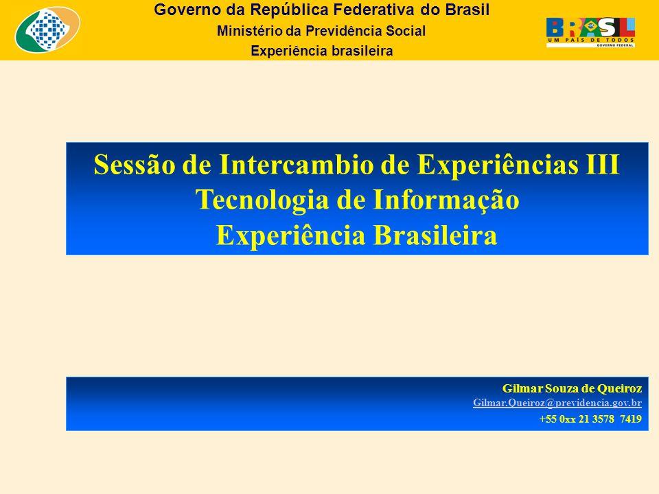 Governo da República Federativa do Brasil Ministério da Previdência Social Experiência brasileira Agenda Apresentação da Dataprev Principais Clientes Principais Desafios Principais Soluções Parque Tecnológico atual Parque Tecnológico proposto