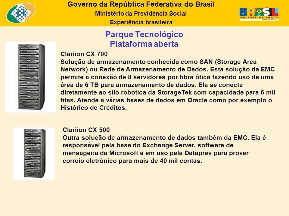 Governo da República Federativa do Brasil Ministério da Previdência Social Experiência brasileira Parque Tecnológico Plataforma aberta Clariion CX 700