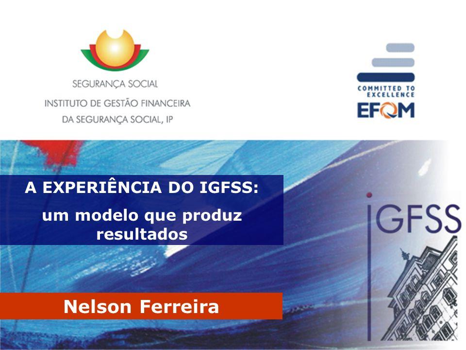 A EXPERIÊNCIA DO IGFSS: um modelo que produz resultados Nelson Ferreira