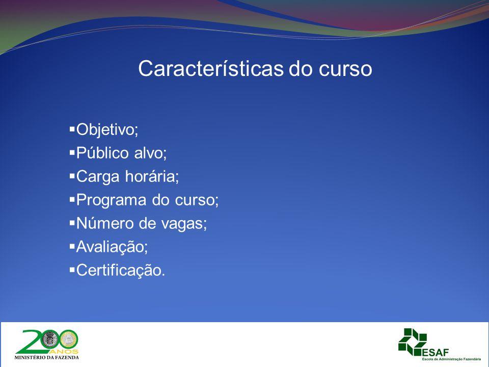Características do curso Objetivo; Público alvo; Carga horária; Programa do curso; Número de vagas; Avaliação; Certificação.