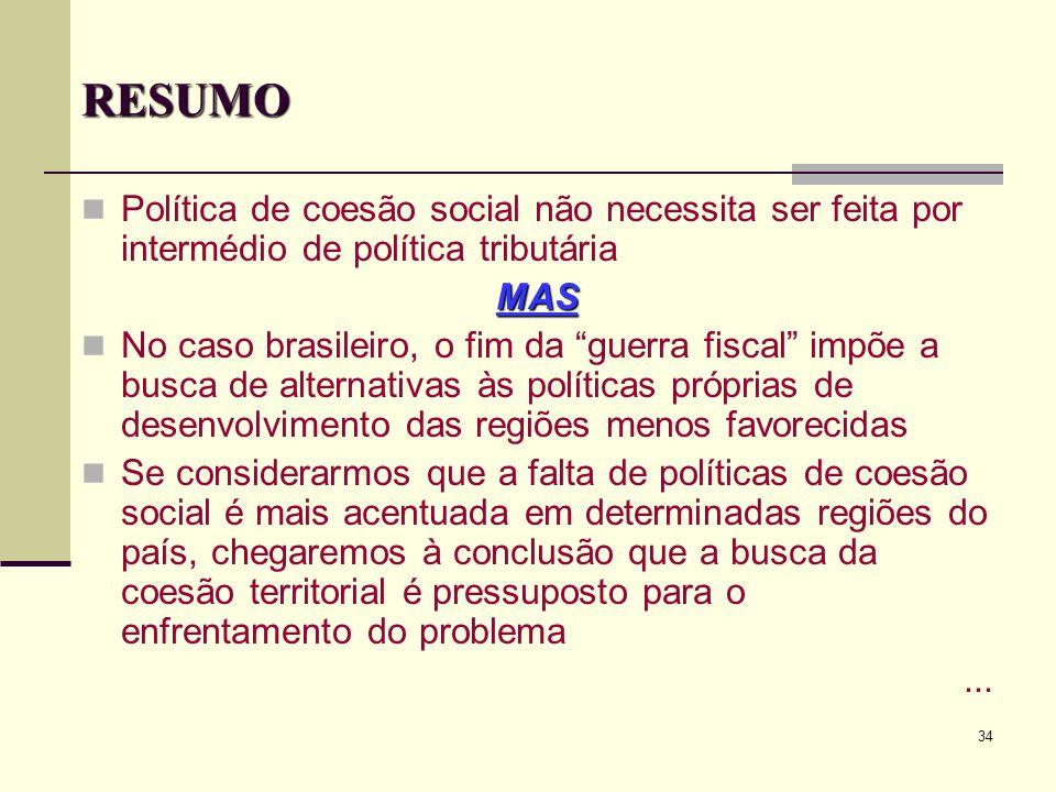 34 RESUMO Política de coesão social não necessita ser feita por intermédio de política tributáriaMAS No caso brasileiro, o fim da guerra fiscal impõe