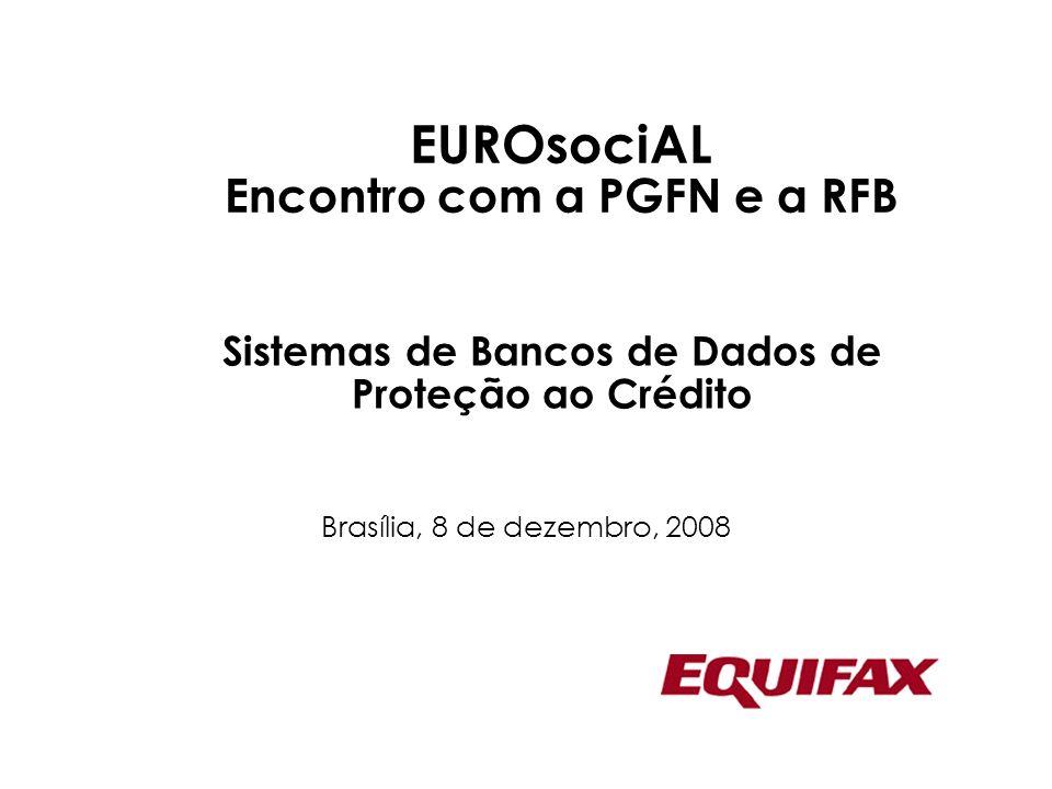 1 Sistemas de Bancos de Dados de Proteção ao Crédito Brasília, 8 de dezembro, 2008 EUROsociAL Encontro com a PGFN e a RFB