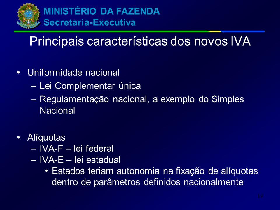 MINISTÉRIO DA FAZENDA Secretaria-Executiva 19 Principais características dos novos IVA Uniformidade nacional –Lei Complementar única –Regulamentação n