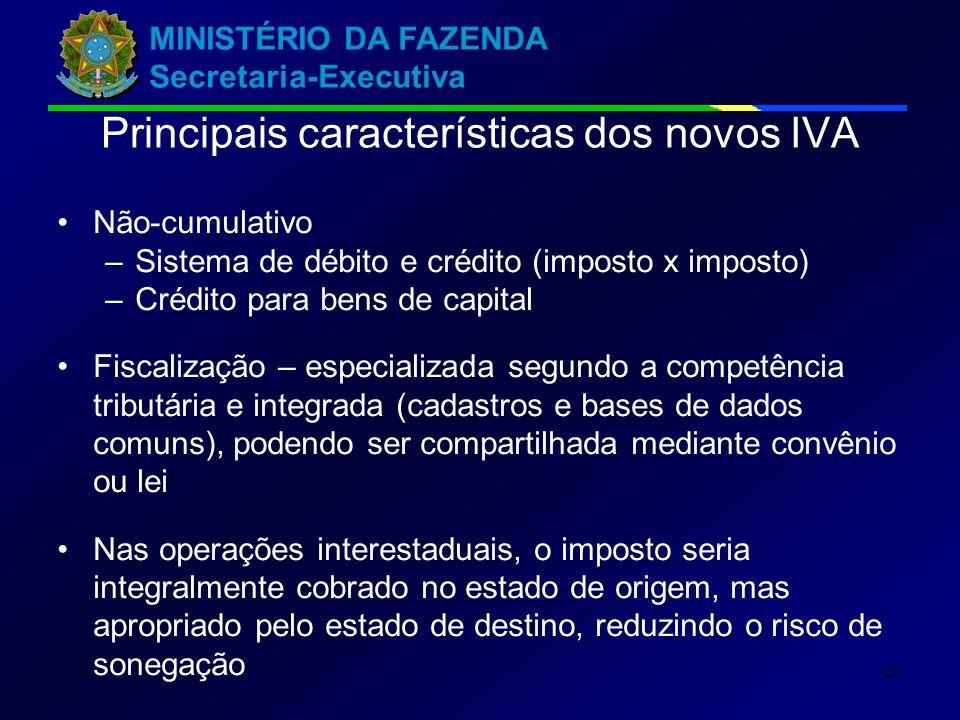 MINISTÉRIO DA FAZENDA Secretaria-Executiva 20 Principais características dos novos IVA Não-cumulativo –Sistema de débito e crédito (imposto x imposto)