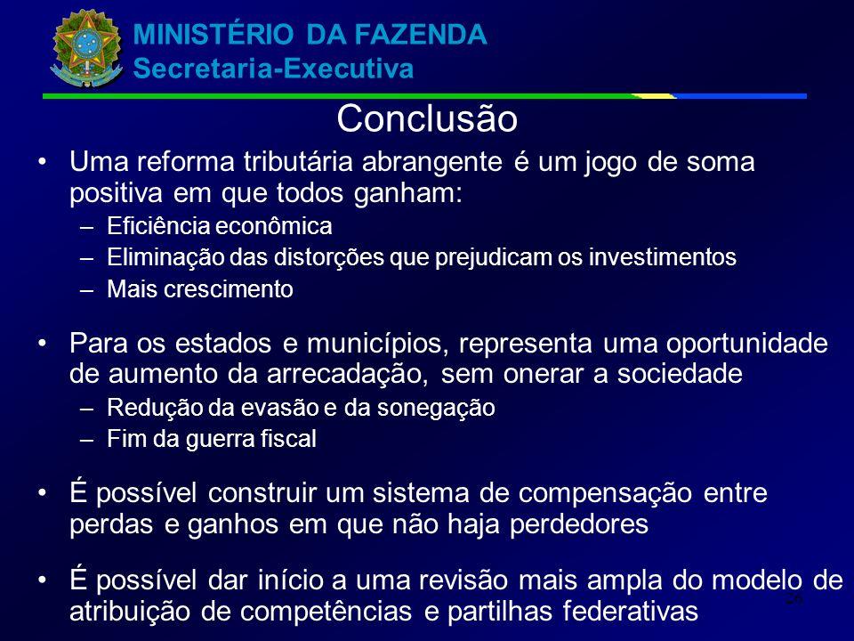 MINISTÉRIO DA FAZENDA Secretaria-Executiva 26 Conclusão Uma reforma tributária abrangente é um jogo de soma positiva em que todos ganham: –Eficiência