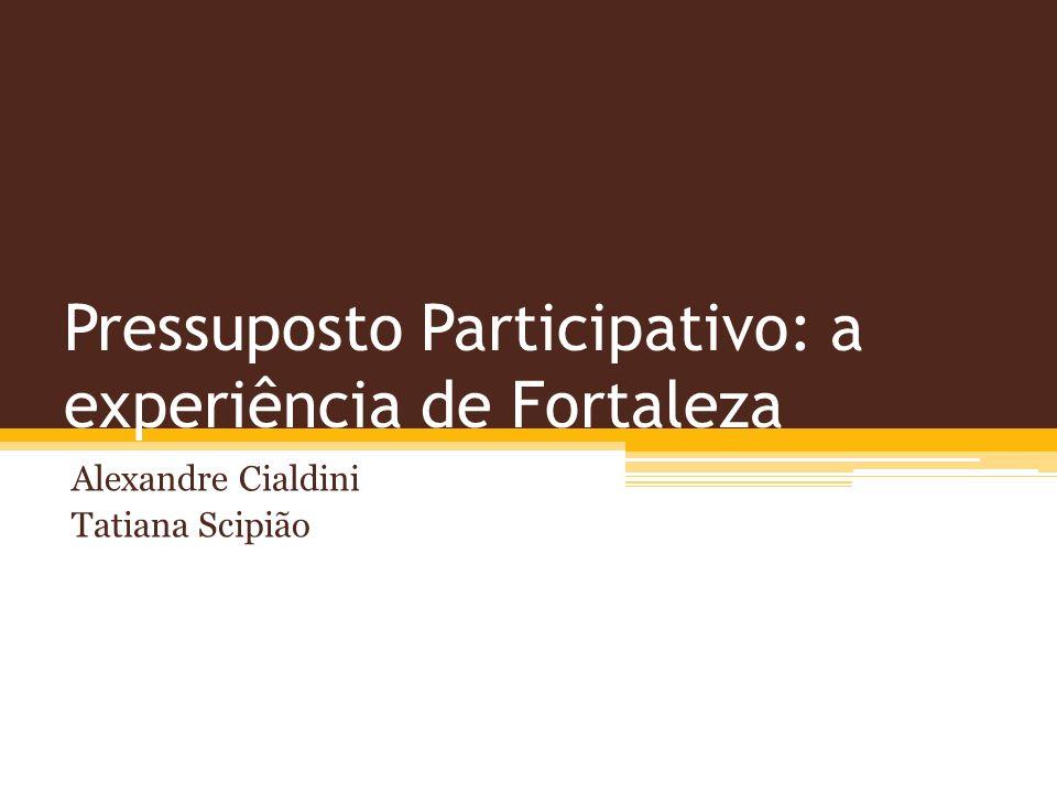 Pressuposto Participativo: a experiência de Fortaleza Alexandre Cialdini Tatiana Scipião
