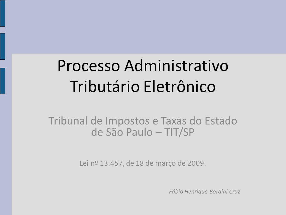 Processo Administrativo Tributário Eletrônico Tribunal de Impostos e Taxas do Estado de São Paulo – TIT/SP Lei nº 13.457, de 18 de março de 2009. Fábi