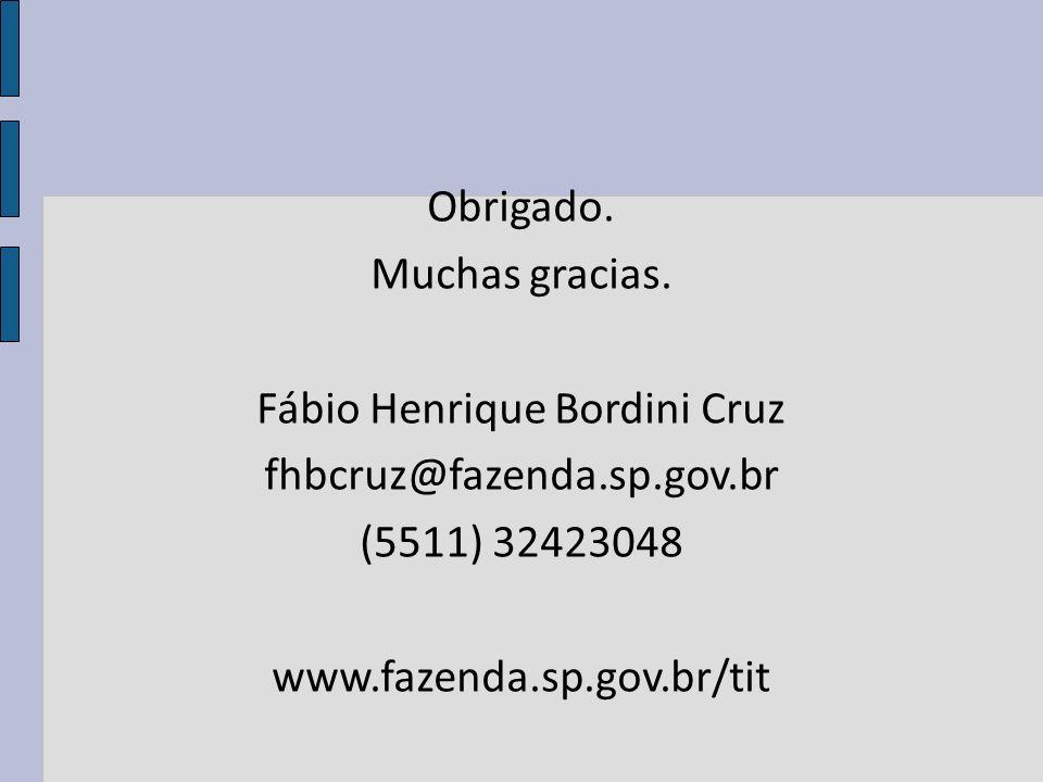 Obrigado. Muchas gracias. Fábio Henrique Bordini Cruz fhbcruz@fazenda.sp.gov.br (5511) 32423048 www.fazenda.sp.gov.br/tit