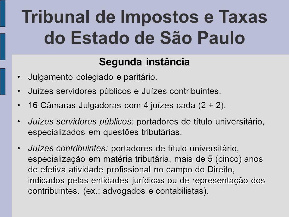 Tribunal de Impostos e Taxas do Estado de São Paulo Segunda instância Julgamento colegiado e paritário. Juízes servidores públicos e Juízes contribuin