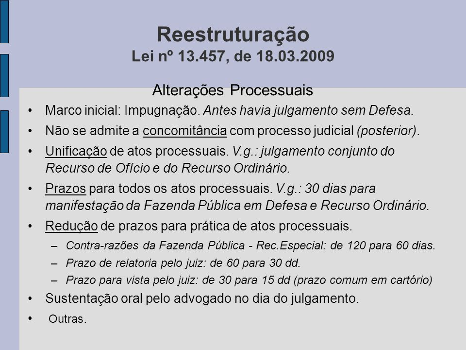 Reestruturação Lei nº 13.457, de 18.03.2009 Alterações Processuais Marco inicial: Impugnação. Antes havia julgamento sem Defesa. Não se admite a conco