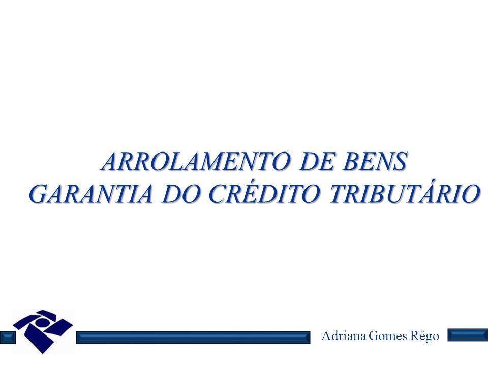 Adriana Gomes Rêgo ARROLAMENTO DE BENS GARANTIA DO CRÉDITO TRIBUTÁRIO