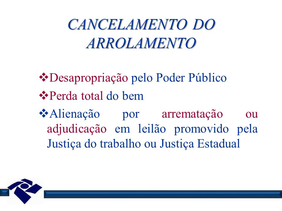 CANCELAMENTO DO ARROLAMENTO Desapropriação pelo Poder Público Perda total do bem Alienação por arrematação ou adjudicação em leilão promovido pela Jus